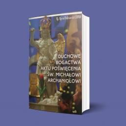 Duchowe bogactwa aktu poświęcenia św. Michałowi Archaniołowi