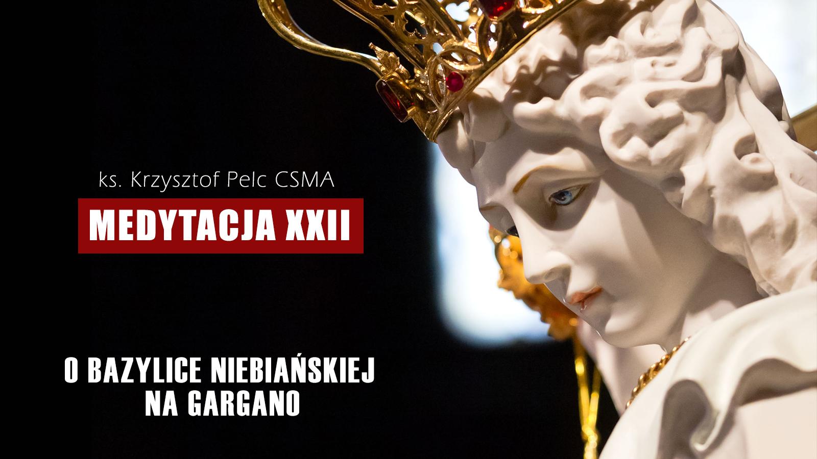 O bazylice niebiańskiej na Gargano   MEDYTACJA XXII