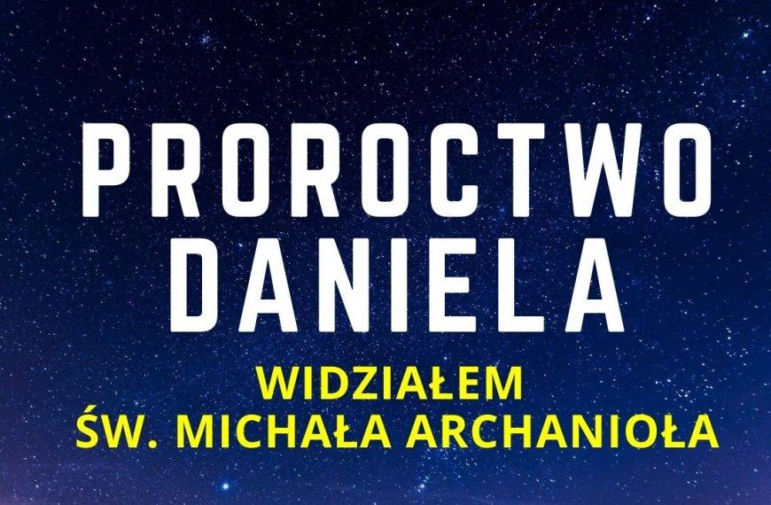 """Proroctwo Daniela. """"Widziałem św. Michała Archanioła"""""""